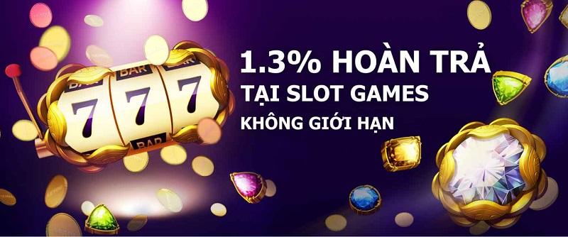 Hoàn trả đến 1.3% không giới hạn đối với trò chơi Slot